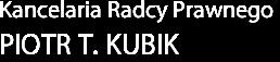 Kancelaria Radcy Prawnego Piotr T. Kubik